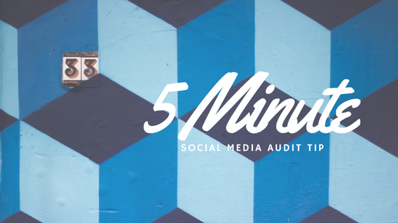 5-Minute Social Media Audit Tip