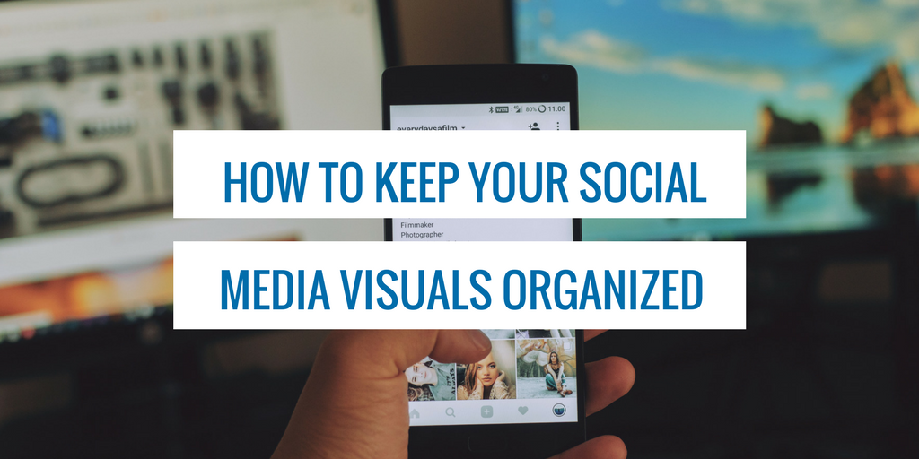 How to Keep Your Social Media Visuals Organized