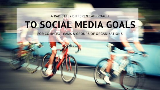 A Radically Different Approach to Social Media Goals for Complex Teams - Sarah Best Strategy