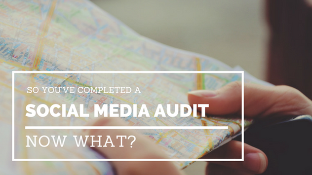 So You've Completed a Social Media Audit...Now What?