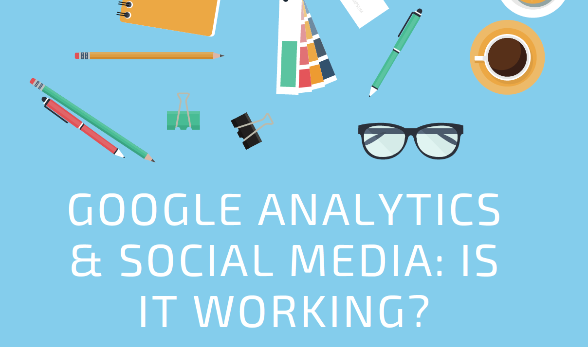 Google Analytics and Social Media: Is It Working?